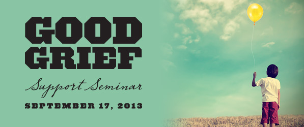 Good Grief: Support Seminars September 17, 2013